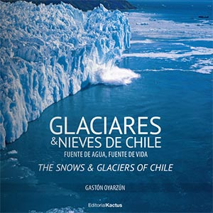 Glariares y nieves de Chile - Gaston Oyarzun