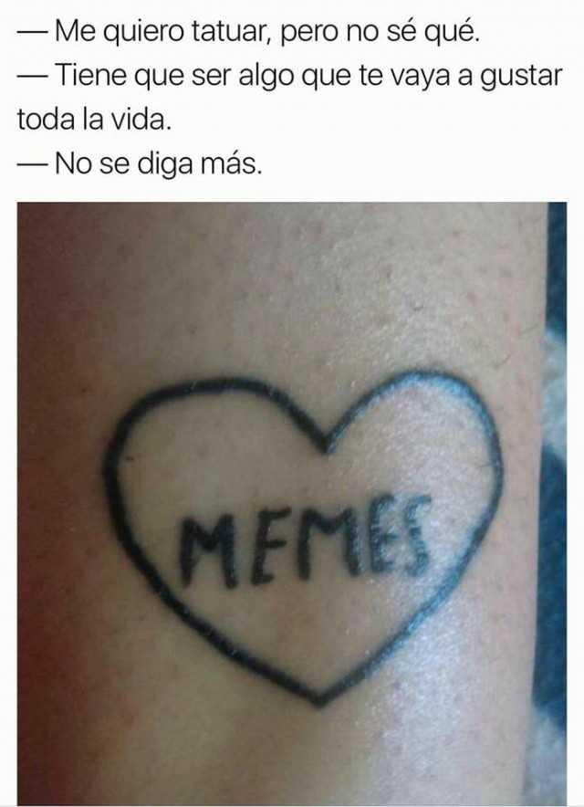 Si Estás Pensando Hacerte Un Tatuaje Mejor Mira Estos Memes