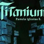 """Pamela Iglesias, autora de """"Titanium"""": """"No pretendía escribir un libro…y menos publicarlo"""""""